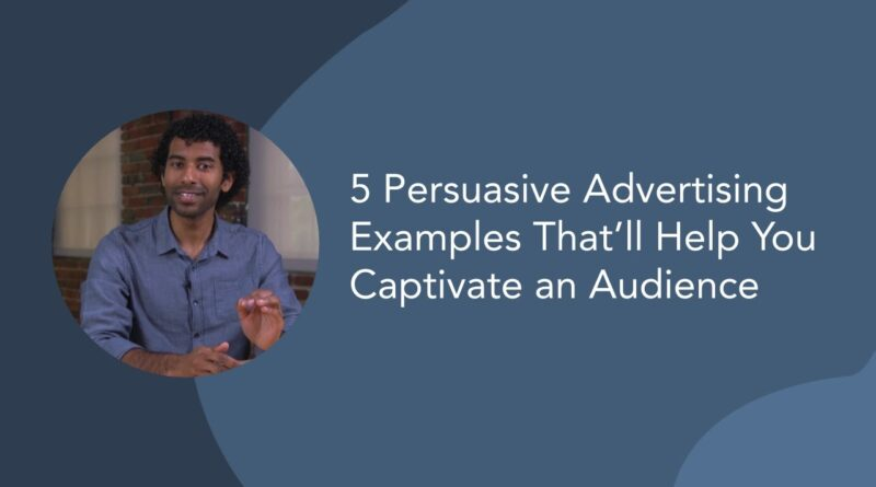 5 Persuasive Advertising Examples That'll Help You Captivate an Audience